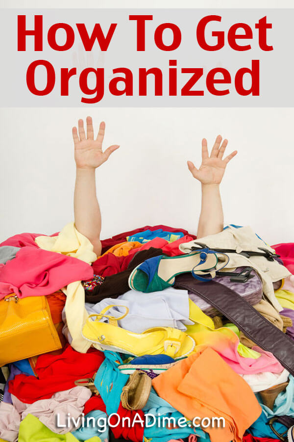 How To Get Organized - Easy Ideas And Tips