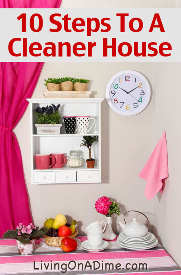 10 Steps To A Cleaner House - How To Clean House And Prevent Messes - Click Here To Simplify Today!