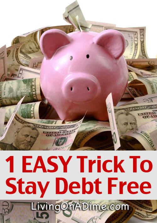 1 EASY Trick To Stay Debt Free