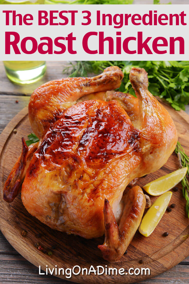 This easy 3 Ingredient roast chicken recipe makes moist, delicious chicken. Spend 5 to 10 minutes preparing it, add carrots and potatoes and you're done with dinner!