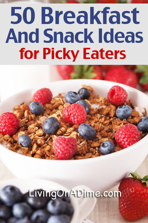50 Breakfast and Snack Ideas for Picky Eaters