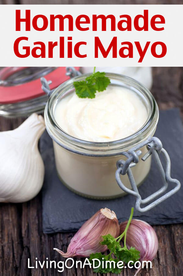 Homemade Garlic Mayonnaise Recipe - 10 Foods You Didn't Know You Could Make At Home