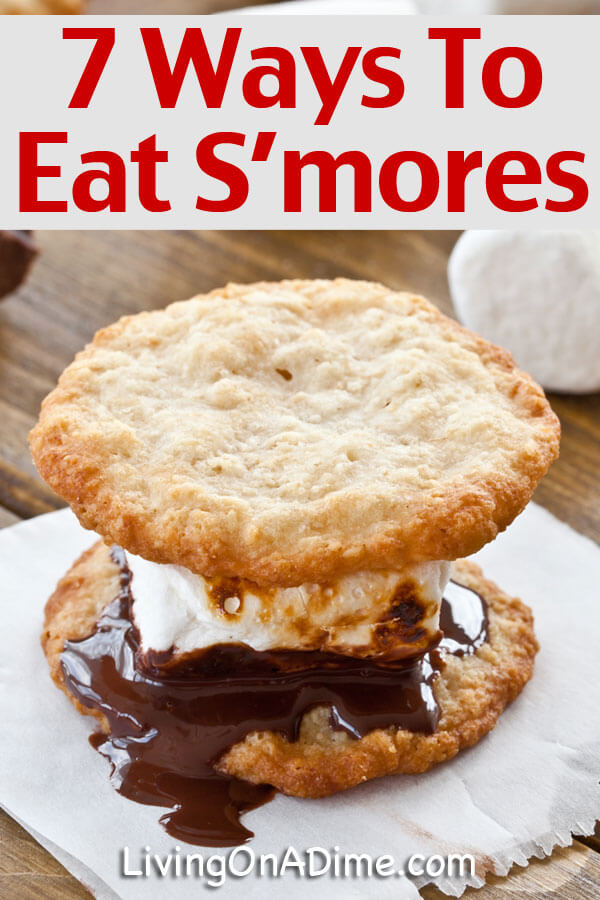 7 Ways To Eat S'mores - Click Here For Great Ideas And Tips And An Easy Ice Cream S'mores Recipe!