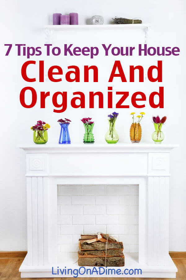 7 Tips To Keep Your House And Home Clean and Organized. Click here To Get Organized Now!