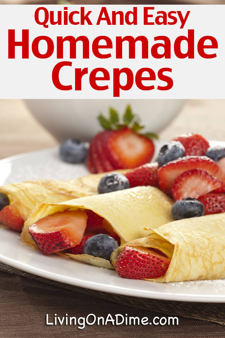 This quick and easy homemade crepes recipe is one of our most favorite recipes! We just love crepes! This simple and delicious crepe recipe is easy to make with ingredients you already have on hand. These crepes are versatile, and can be filled with virtually anything -- fruits, pudding, mousse for desserts as well as vegetables and meats for dinner. Here's the quick and easy recipe!