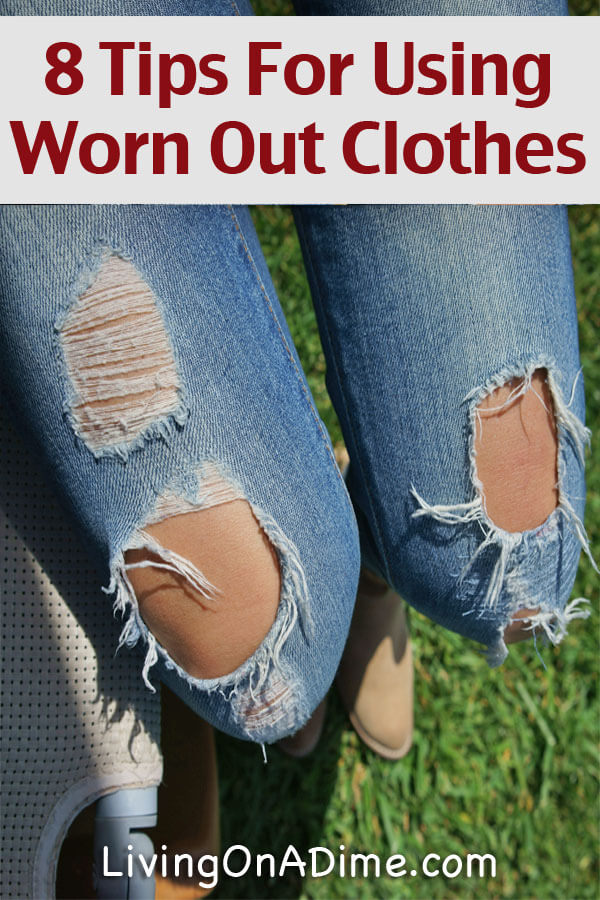 8 Tips For Using Worn Out Clothes