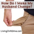 How Do I Make My Husband Change?