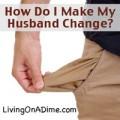 How Do I Make My Husband Change?