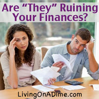 Are THEY Ruining Your Finances?