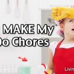 Why I MAKE My Kids Do Chores!