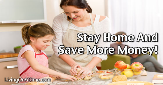 Quit Your Job, Stay Home And Save More Money!