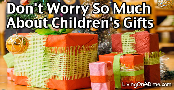 Don't Worry So Much About Your Children's Gifts