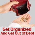 Get Organized and Get Out Of Debt – Where Do I Begin?