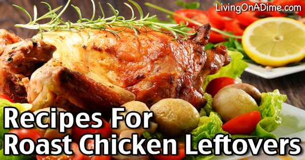 Roast Chicken Leftovers And Recipes Living On A Dime To Grow Rich