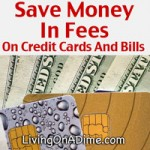 Save Money In Fees On Credit Cards And Bills