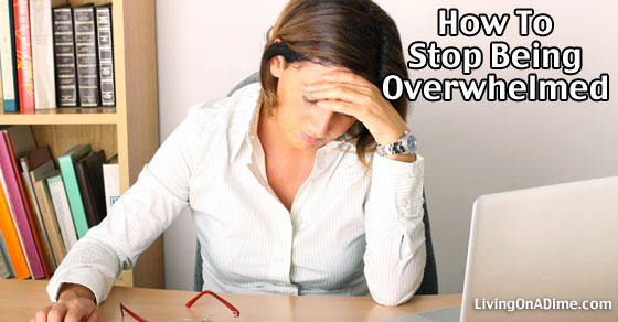 How to Stop Being Overwhelmed
