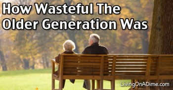 How Wasteful the Older Generation Was