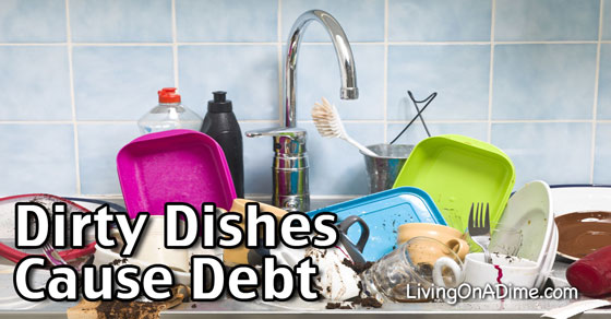 Dirty Dishes Cause Debt!