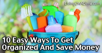 10 Easy Ways To Get Organized And Save Money