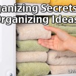 10 Organizing Secrets – Easy Organizing Ideas