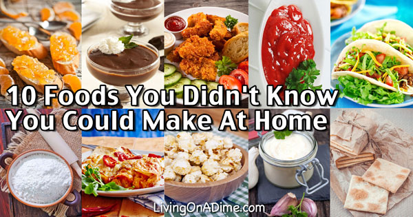 10 Foods You Didn't Know You Could Make At Home
