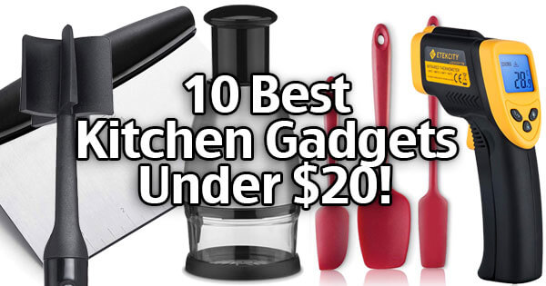 10 Under $20! Our Best Kitchen Gadgets To Make Cooking Easier!