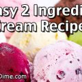12 Easy 2 Ingredient Homemade Ice Cream Recipes!