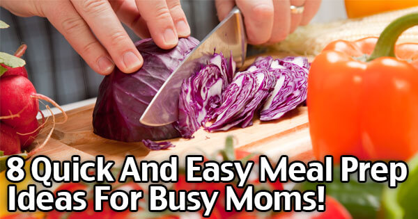 8 Quick And Easy Meal Prep Ideas For Busy Moms!